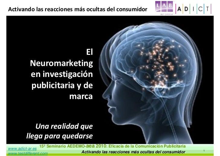 Activando las reacciones más ocultas del consumidor                               El           Neuromarketing           en...
