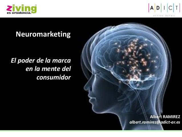 Neuromarketing  El poder de la marca  en la mente del  consumidor  Albert RAMIREZ  albert.ramirez@adict-ar.es