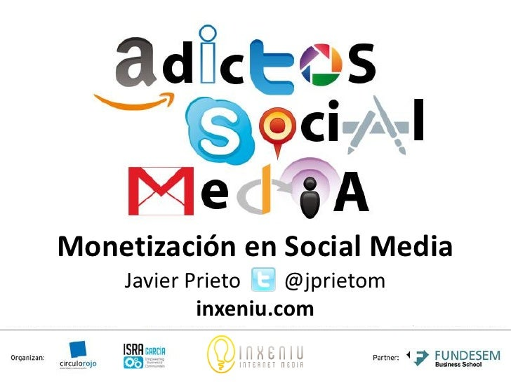 Monetización en Social Media    Javier Prieto    @jprietom            inxeniu.com