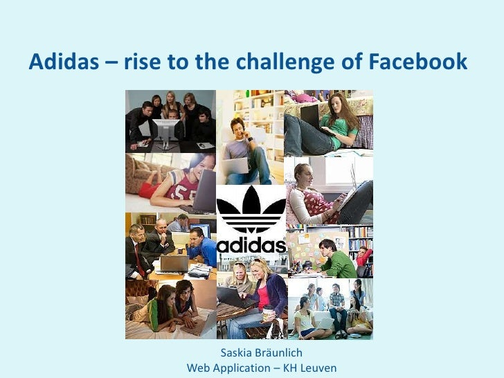 Adidas – rise to the challenge of Facebook                         Saskia Bräunlich                Web Application – KH Le...