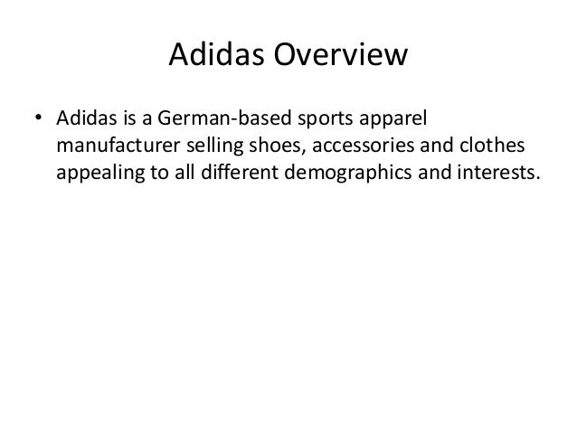 Adidas Overview • Adidas is a German-based sports apparel manufacturer selling shoes, accessories and clothes appealing to...