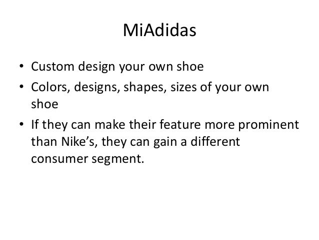 MiAdidas • Custom design your own shoe • Colors, designs, shapes, sizes of your own shoe • If they can make their feature ...