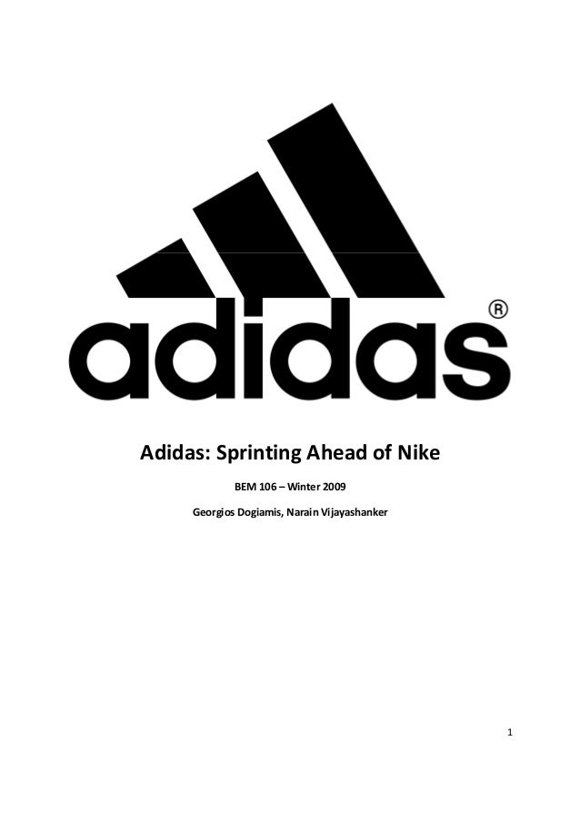 Adidas: Sprinting Ahead of Nike             BEM 106 – Winter 2009     Georgios Dogiamis, Narain Vijayashanker             ...