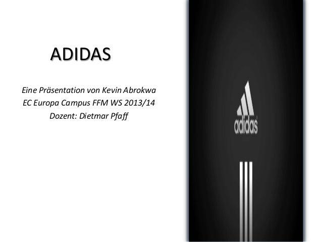 ADIDAS Eine Präsentation von Kevin Abrokwa EC Europa Campus FFM WS 2013/14 Dozent: Dietmar Pfaff