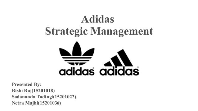 Adidas Strategic Management Presented By: Rishi Raj(15201018) Sadananda Tadingi(15201022) Netra Majhi(15201036)