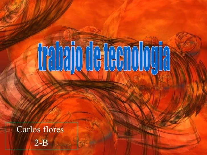 Carlos flores  2-B trabajo de tecnologia
