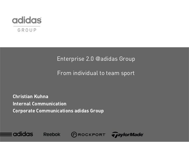 Enterprise 2.0 @adidas Group                    From individual to team sport   Christian Kuhna Internal Communication Cor...
