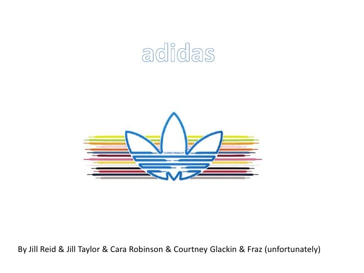adidas<br />By Jill Reid & Jill Taylor & Cara Robinson & Courtney Glackin & Fraz (unfortunately) <br />