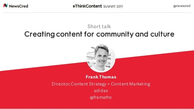 Short talk Creating content for community and culture Frank Thomas Director, Content Strategy + Content Marketing adidas @...