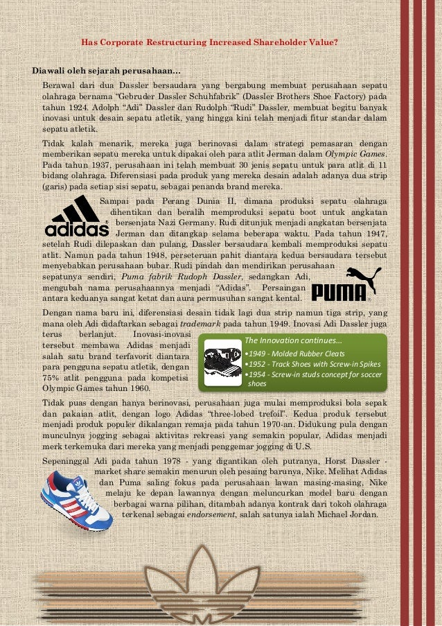 case 18 adidas corporate restructuring increased shareholder value In addition, the structure ensures that cash generated by the company's assets is directed to long term growth and the creation of increased shareholder value story continues.