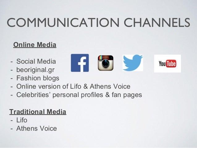 COMMUNICATION CHANNELS Online Media - Social Media - beoriginal.gr - Fashion blogs - Online version of Lifo & Athens Voice...
