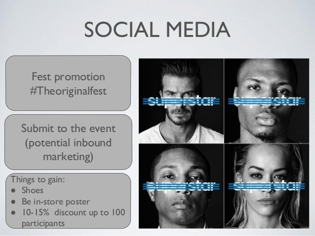 SOCIAL MEDIA Fest promotion #Theoriginalfest Submit to the event (potential inbound marketing) Things to gain: ● Shoes ● B...