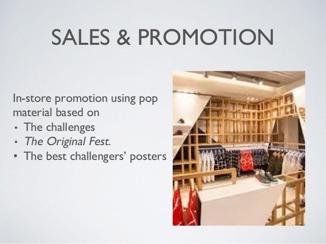 SALES & PROMOTION In-store promotion using pop material based on • The challenges • The Original Fest. • The best challeng...