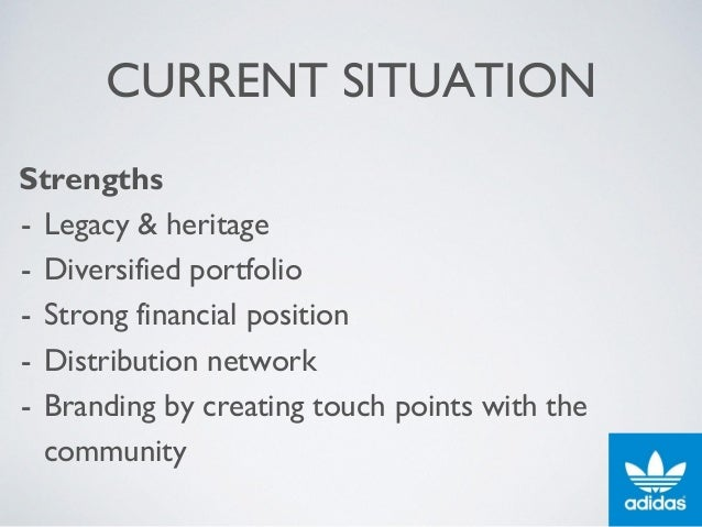 CURRENT SITUATION Strengths - Legacy & heritage - Diversified portfolio - Strong financial position - Distribution network...