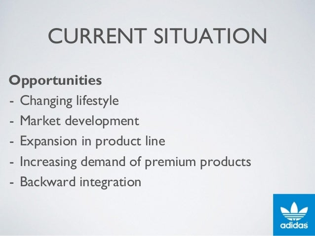 CURRENT SITUATION Opportunities - Changing lifestyle - Market development - Expansion in product line - Increasing demand ...