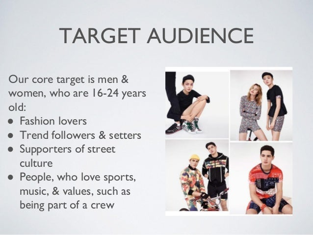 TARGET AUDIENCE Our core target is men & women, who are 16-24 years old: ● Fashion lovers ● Trend followers & setters ● Su...