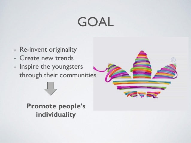 GOAL - Re-invent originality - Create new trends - Inspire the youngsters through their communities Promote people's indiv...