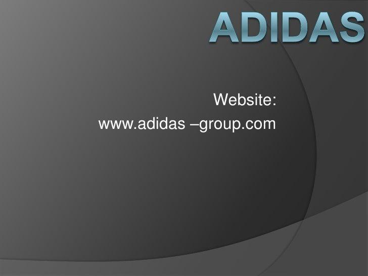 ADIDAS<br />Website:<br />www.adidas –group.com<br />