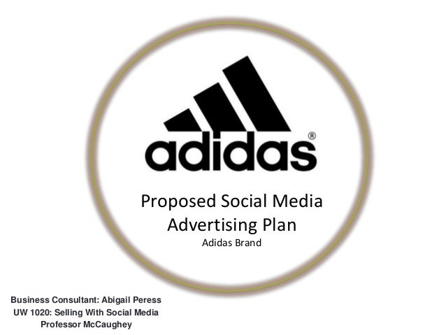 Proposed Social Media Advertising Plan Adidas Brand  Business Consultant: Abigail Peress UW 1020: Selling With Social Medi...