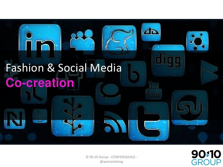 Fashion & Social MediaCo-creation               © 90:10 Group - CONFIDENZIALE -                       @womarketing