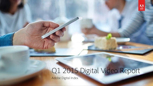 Q1 2015 Digital Video Report Adobe Digital Index