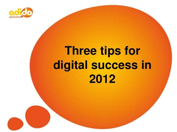 Three tips fordigital success in       2012