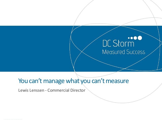 Youcan'tmanagewhatyoucan'tmeasure Lewis Lenssen - Commercial Director