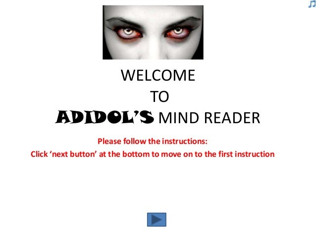 WELCOME              TO      ADIDOL'S MIND READER                   Please follow the instructions:Click 'next button' at ...