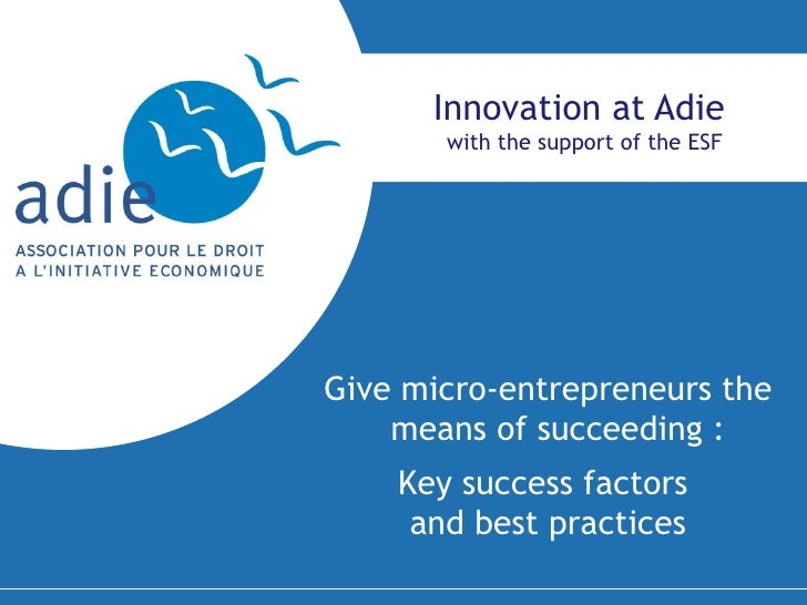 Innovation at Adie  with the support of the ESF Give micro-entrepreneurs the means of succeeding :  Key success factors  a...