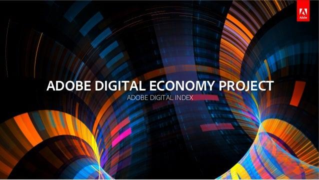 ADOBE DIGITAL ECONOMY PROJECT ADOBE DIGITAL INDEX