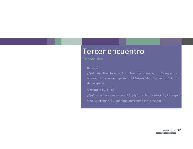 Taller I ADI 32 Tercer encuentro Contenidos INTERNET ¿Qué significa Internet? I Usos de Internet I Navegadores: elementos,...