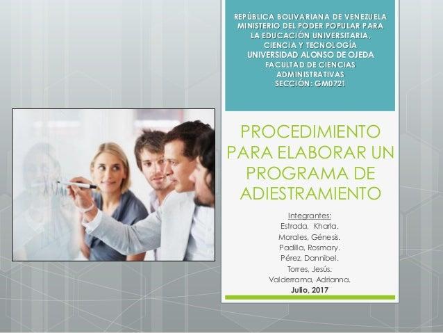 PROCEDIMIENTO PARA ELABORAR UN PROGRAMA DE ADIESTRAMIENTO Integrantes: Estrada, Kharla. Morales, Génesis. Padilla, Rosmary...