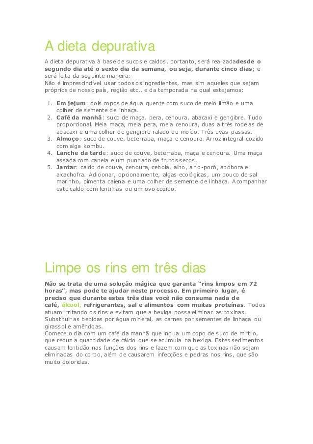 A dieta depurativa A dieta depurativa à base de sucos e caldos, portanto, será realizadadesde o segundo dia até o sexto di...