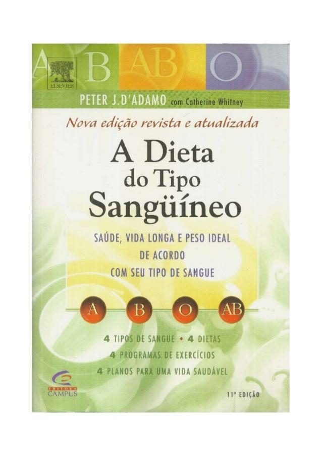 PETER J.D'ADÂMO com C a t h e r i n e W h i t n e y Nova edição revista e atualizada A Dieta do Tipo Sangüíneo TRADUÇÃO Sô...