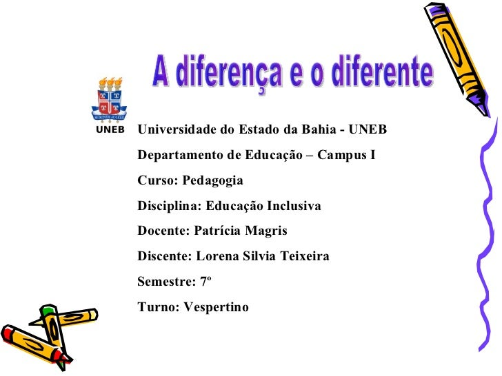 Universidade do Estado da Bahia - UNEB Departamento de Educação – Campus I Curso: Pedagogia Disciplina: Educação Inclusiva...