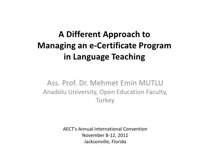 A Different Approach toManaging an e-Certificate Program     in Language Teaching  Ass. Prof. Dr. Mehmet Emin MUTLU Anadol...