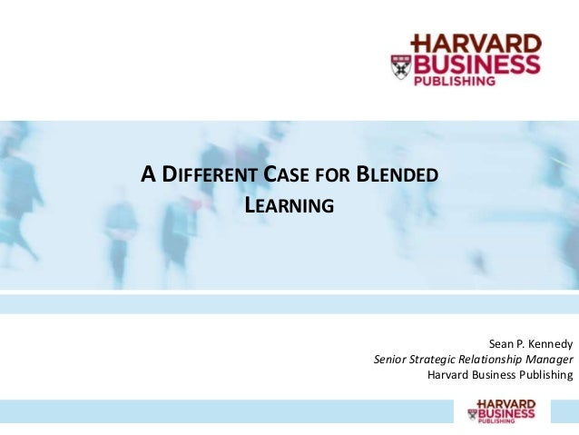 A DIFFERENT CASE FOR BLENDED          LEARNING                                            Sean P. Kennedy                 ...