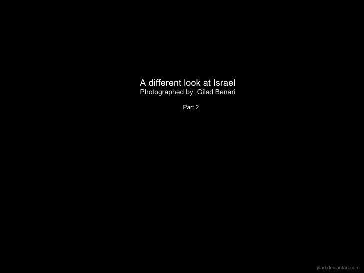 gilad . deviantart . com A different look at Israel  Photographed by: Gilad Benari   Part 2
