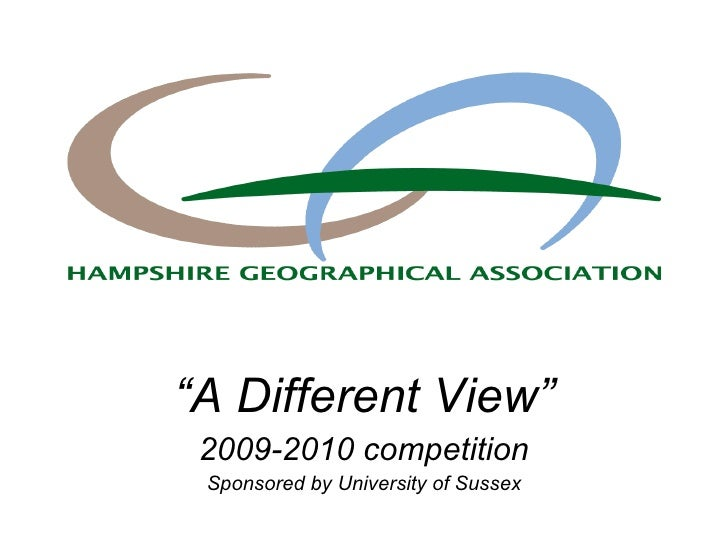 """"""" A Different View"""" 2009-2010 competition Sponsored by University of Sussex"""