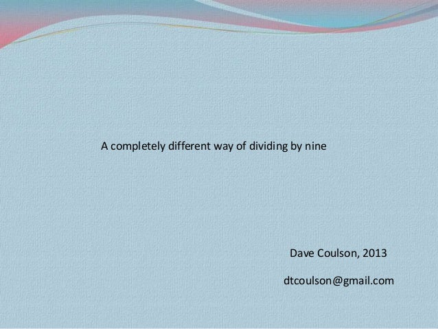A completely different way of dividing by nine                                      Dave Coulson, 2013                    ...