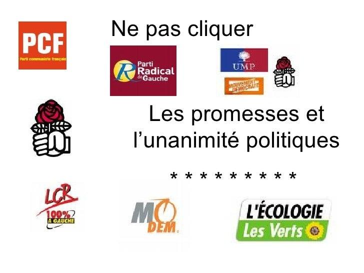 Ne pas cliquer Les promesses et l'unanimité politiques * * * * * * * * *