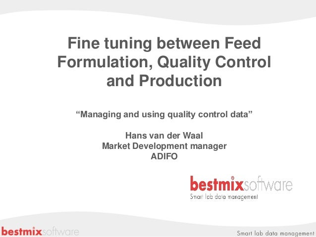 "Fine tuning between FeedFormulation, Quality Control      and Production  ""Managing and using quality control data""       ..."
