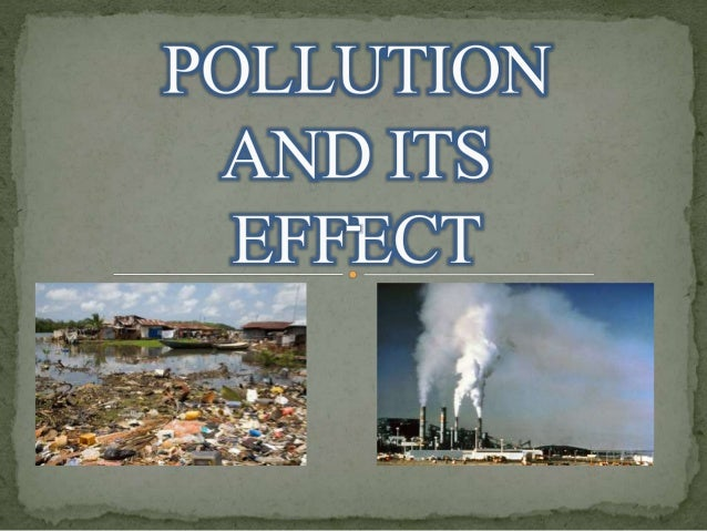 an introduction to pollutions effects on the body Pollution is defined as the introduction of harmful substances or products into   detrimental effects on the environment and all forms of life, including humans.
