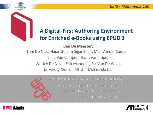 ELIS - Multimedia Lab A Digital-First Authoring Environment for Enriched e-Books using EPUB 3 Ben De Meester, Tom De Nies,...