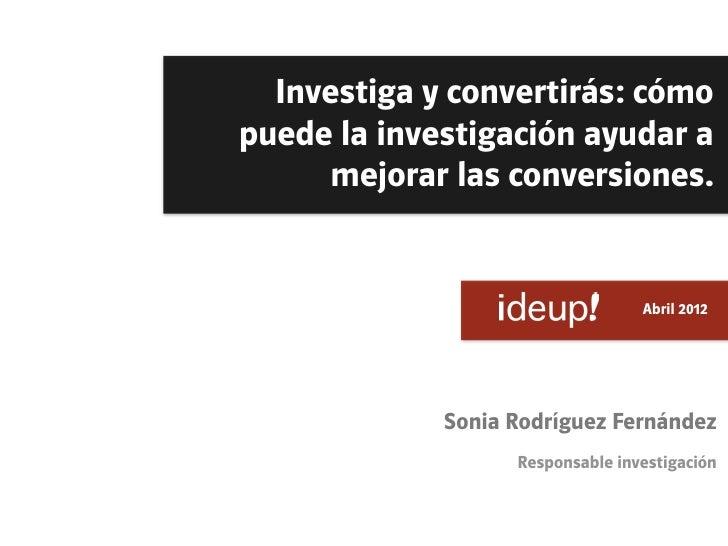Investiga y convertirás: cómopuede la investigación ayudar a      mejorar las conversiones.                             ...