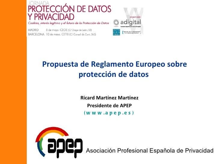 Propuesta de Reglamento Europeo sobre         protección de datos         Ricard Martínez Martínez            Presidente d...