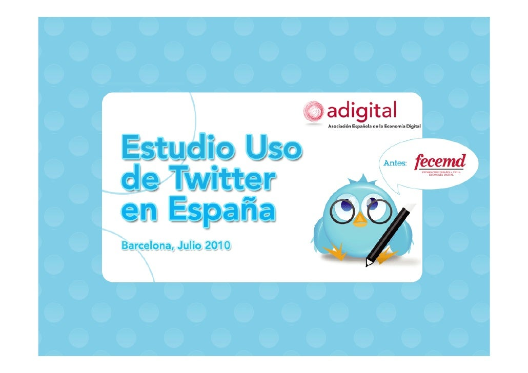 Estudio Uso de Twitter en España     Índice  •   Introducción •   Objetivos •   Metodología •   Resultados •   Principales...