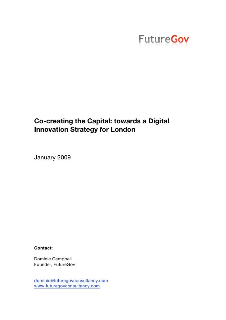 Co-creating the Capital: towards a Digital Innovation Strategy for London    January 2009     Contact:  Dominic Campbell F...