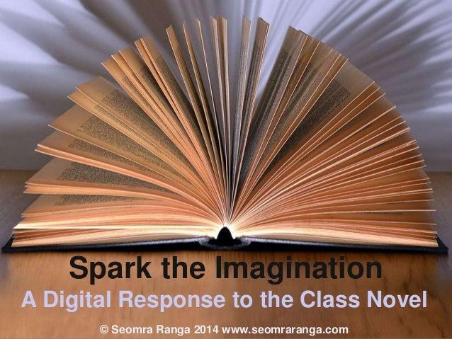 Spark the Imagination A Digital Response to the Class Novel © Seomra Ranga 2014 www.seomraranga.com