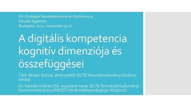 A digitális kompetencia kognitív dimenziója és összefüggései Tóth-Mózer Szilvia, doktorjelölt (ELTE Neveléstudományi Dokto...